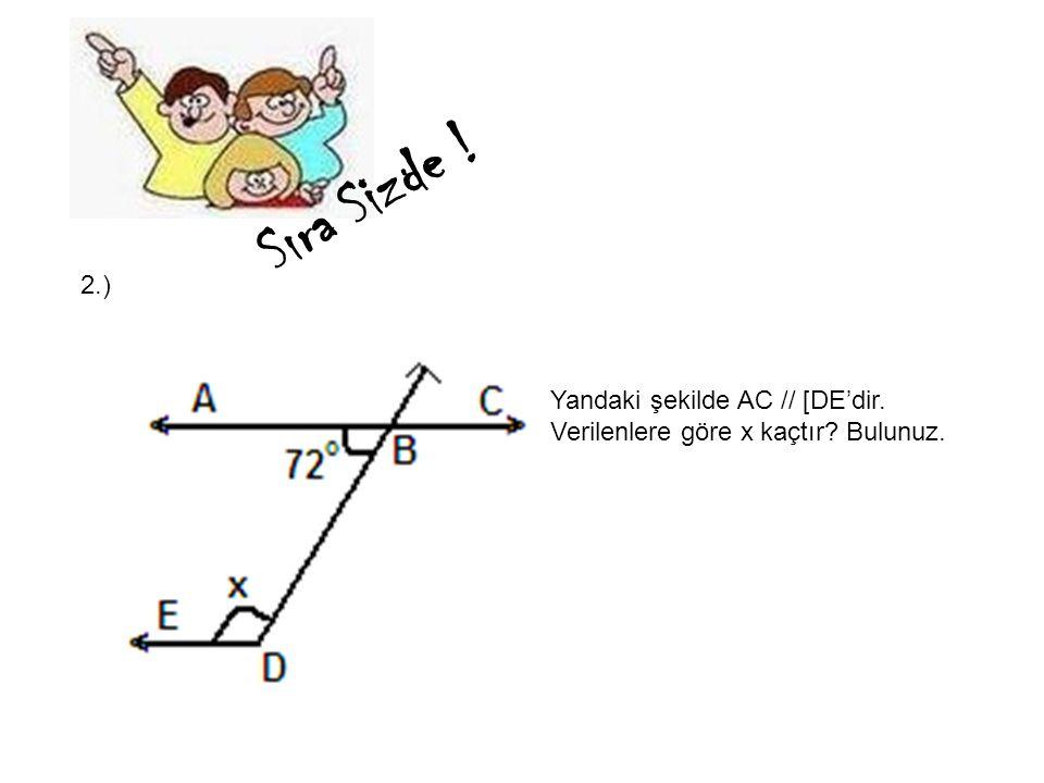 Yandaki şekilde AC // [DE'dir. Verilenlere göre x kaçtır? Bulunuz. 2.) Sıra Sizde !