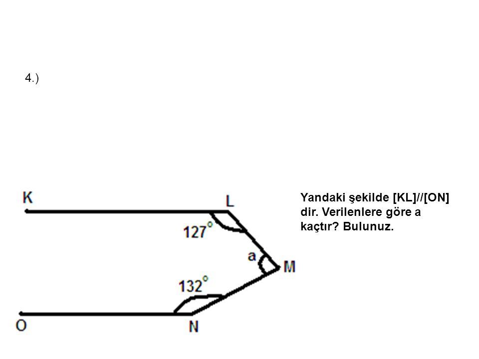 4.) Yandaki şekilde [KL]//[ON] dir. Verilenlere göre a kaçtır? Bulunuz.
