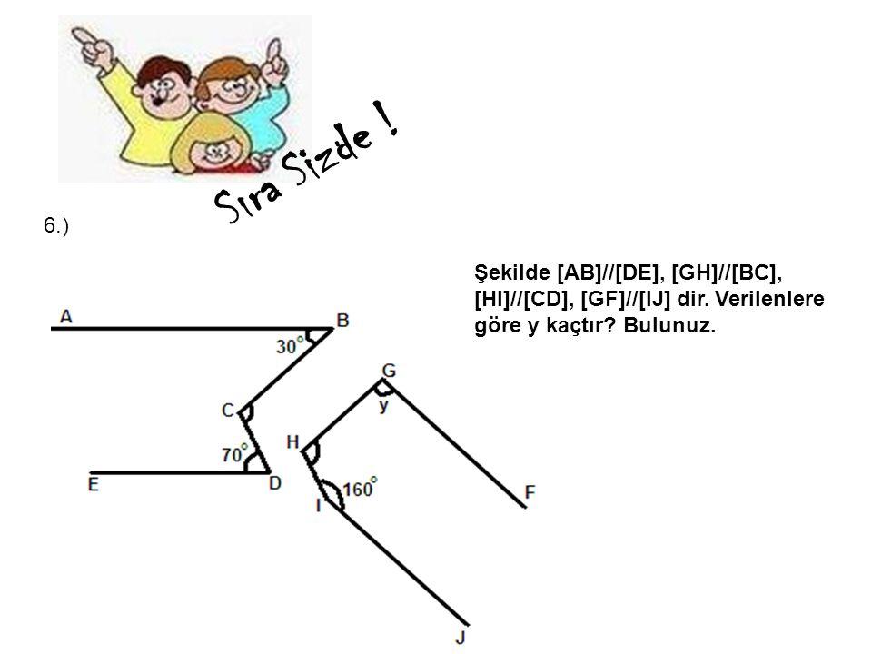 6.) Şekilde [AB]//[DE], [GH]//[BC], [HI]//[CD], [GF]//[IJ] dir. Verilenlere göre y kaçtır? Bulunuz. Sıra Sizde !