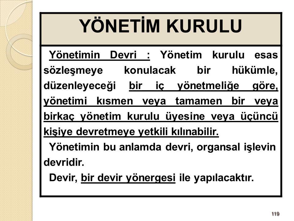 119119 YÖNETİM KURULU Yönetimin Devri : Yönetim kurulu esas sözleşmeye konulacak bir hükümle, düzenleyeceği bir iç yönetmeliğe göre, yönetimi kısmen v