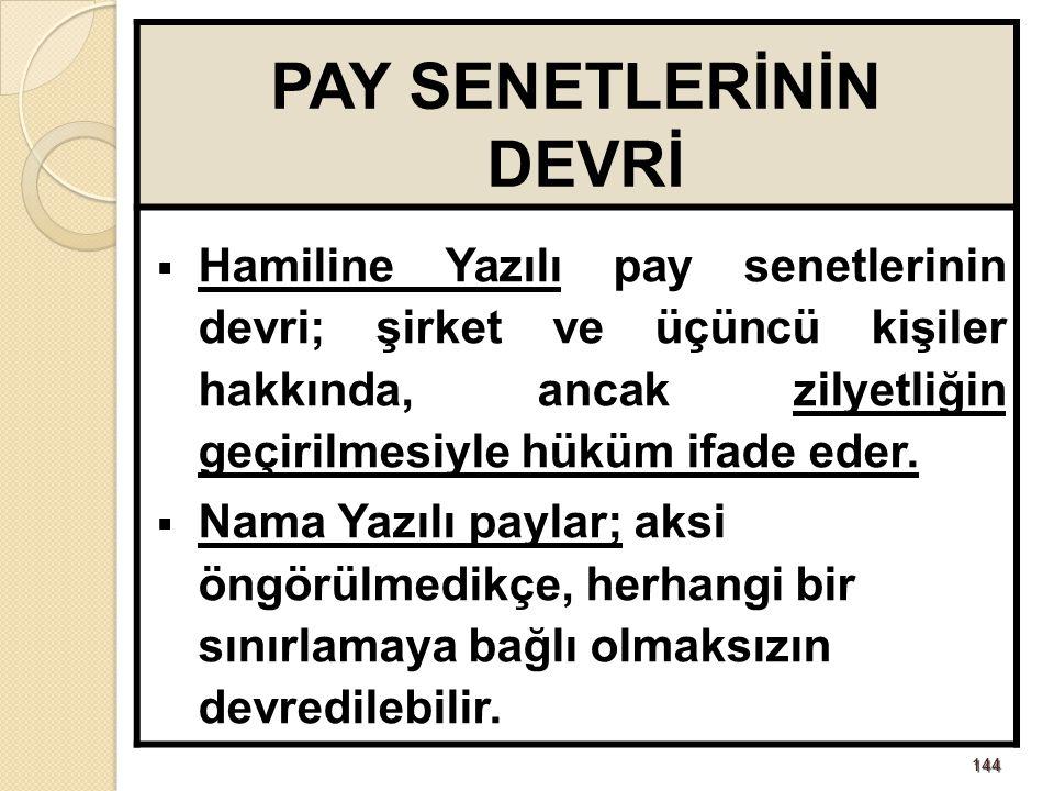 144144 PAY SENETLERİNİN DEVRİ  Hamiline Yazılı pay senetlerinin devri; şirket ve üçüncü kişiler hakkında, ancak zilyetliğin geçirilmesiyle hüküm ifad