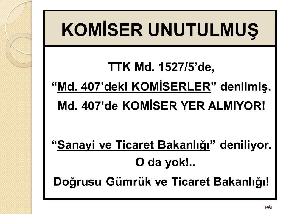 """148148 KOMİSER UNUTULMUŞ TTK Md. 1527/5'de, """"Md. 407'deki KOMİSERLER"""" denilmiş. Md. 407'de KOMİSER YER ALMIYOR! """"Sanayi ve Ticaret Bakanlığı"""" deniliyo"""