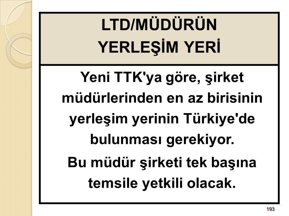193193 LTD/MÜDÜRÜN YERLEŞİM YERİ Yeni TTK'ya göre, şirket müdürlerinden en az birisinin yerleşim yerinin Türkiye'de bulunması gerekiyor. Bu müdür şirk