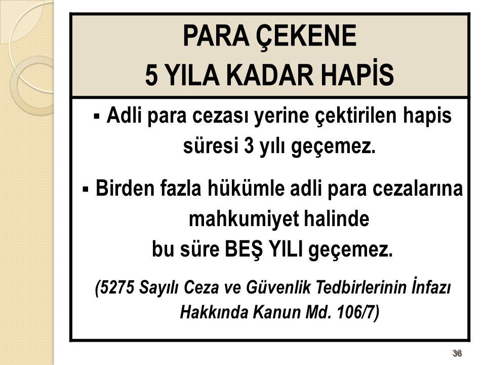 3636 PARA ÇEKENE 5 YILA KADAR HAPİS  Adli para cezası yerine çektirilen hapis süresi 3 yılı geçemez.  Birden fazla hükümle adli para cezalarına mahk