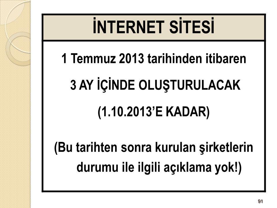 9191 İNTERNET SİTESİ 1 Temmuz 2013 tarihinden itibaren 3 AY İÇİNDE OLUŞTURULACAK (1.10.2013'E KADAR) (Bu tarihten sonra kurulan şirketlerin durumu ile