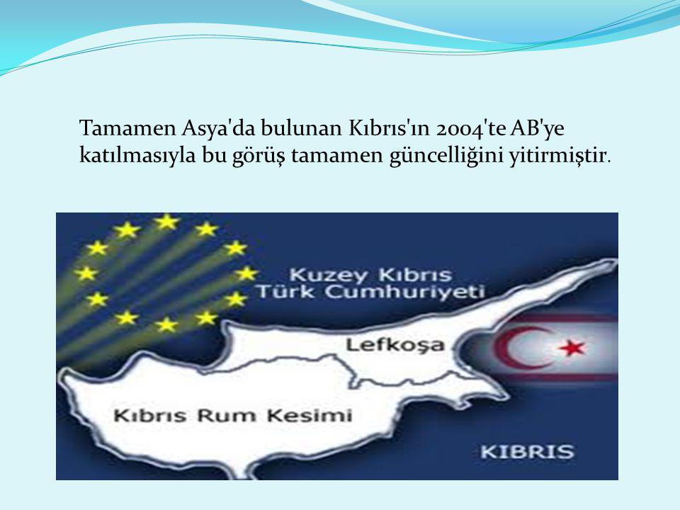Tamamen Asya'da bulunan Kıbrıs'ın 2004'te AB'ye katılmasıyla bu görüş tamamen güncelliğini yitirmiştir.
