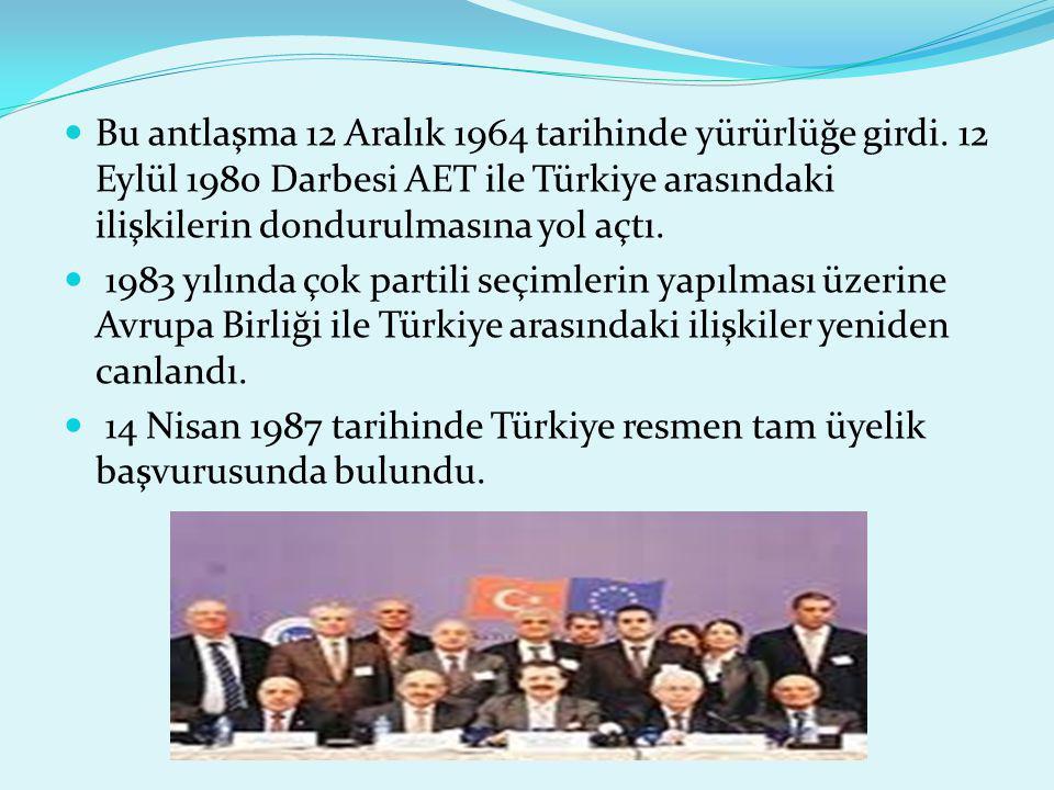 Bu antlaşma 12 Aralık 1964 tarihinde yürürlüğe girdi. 12 Eylül 1980 Darbesi AET ile Türkiye arasındaki ilişkilerin dondurulmasına yol açtı. 1983 yılın