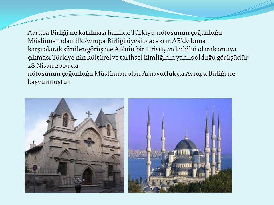 Avrupa Birliği'ne katılması halinde Türkiye, nüfusunun çoğunluğu Müslüman olan ilk Avrupa Birliği üyesi olacaktır. AB'de buna karşı olarak sürülen gör