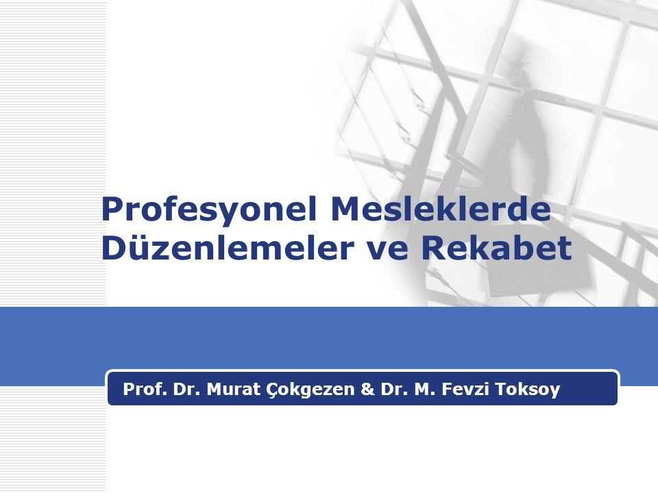 Profesyonel Mesleklerde Düzenlemeler ve Rekabet Prof. Dr. Murat Çokgezen & Dr. M. Fevzi Toksoy