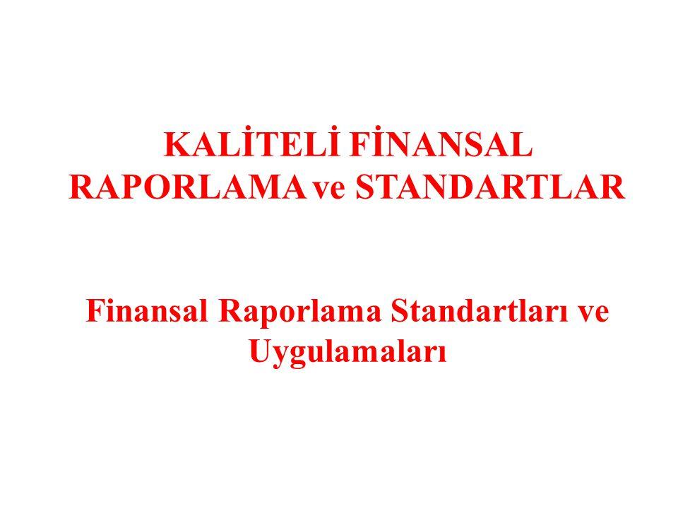 KALİTELİ FİNANSAL RAPORLAMA ve STANDARTLAR Finansal Raporlama Standartları ve Uygulamaları