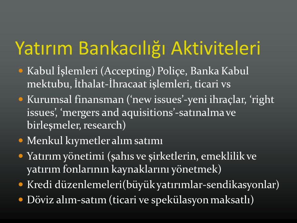 Yatırım Bankacılığı Aktiviteleri Kabul İşlemleri (Accepting) Poliçe, Banka Kabul mektubu, İthalat-İhracaat işlemleri, ticari vs Kurumsal finansman ('n