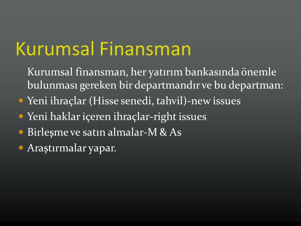 Kurumsal Finansman Kurumsal finansman, her yatırım bankasında önemle bulunması gereken bir departmandır ve bu departman: Yeni ihraçlar (Hisse senedi,