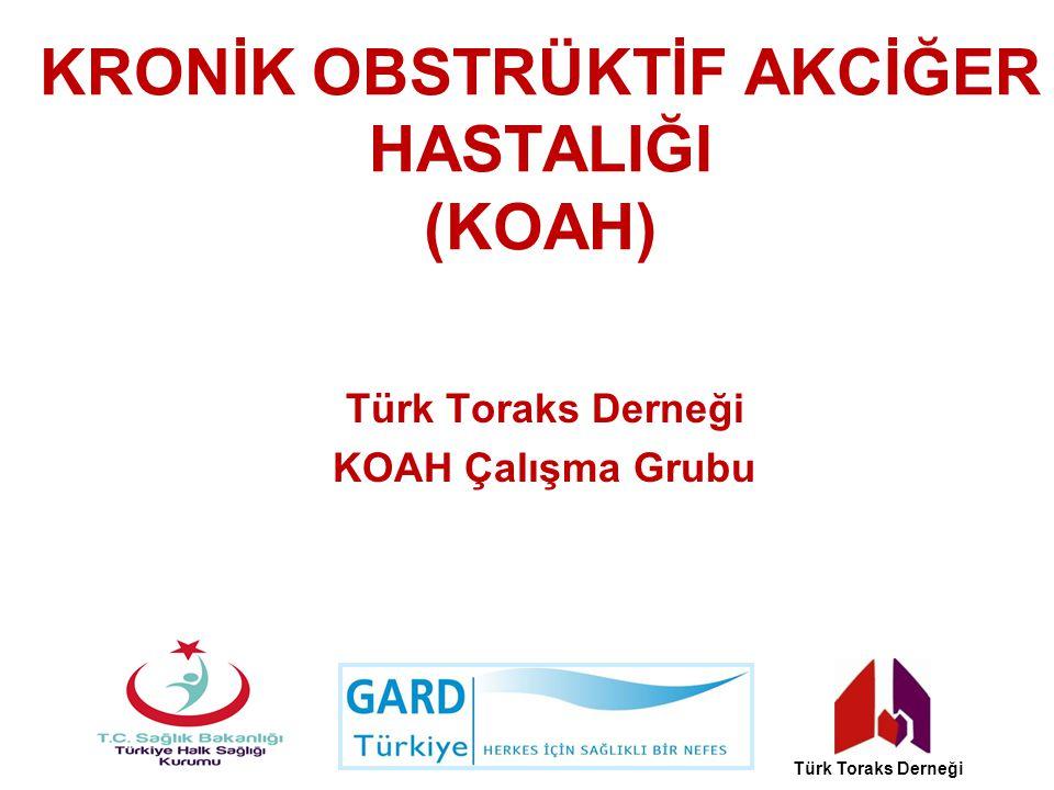 KRONİK OBSTRÜKTİF AKCİĞER HASTALIĞI (KOAH) Türk Toraks Derneği KOAH Çalışma Grubu Türk Toraks Derneği