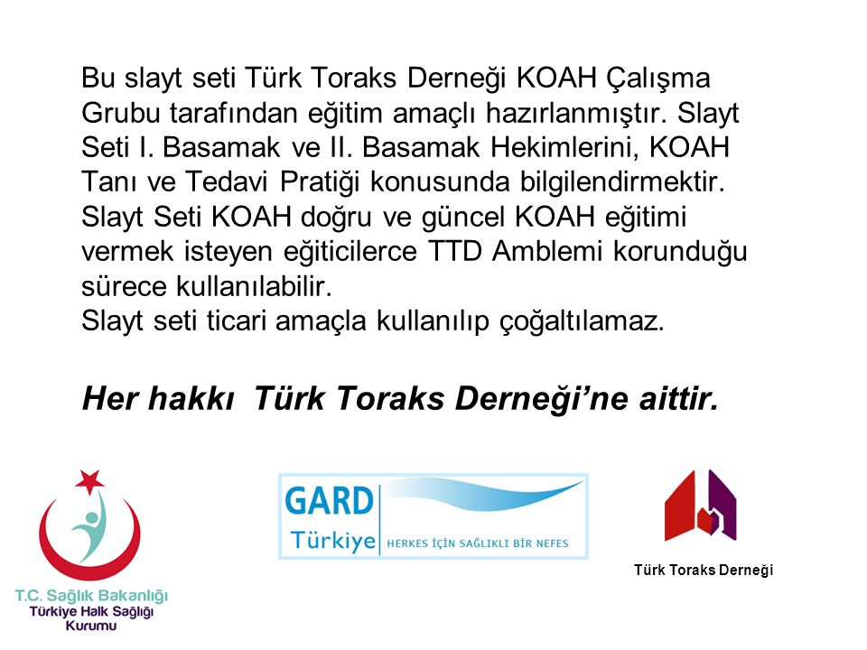 Bu slayt seti Türk Toraks Derneği KOAH Çalışma Grubu tarafından eğitim amaçlı hazırlanmıştır. Slayt Seti I. Basamak ve II. Basamak Hekimlerini, KOAH T