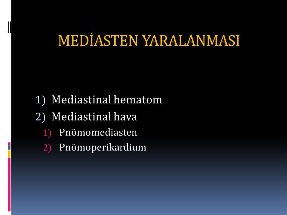 MEDİASTEN YARALANMASI 1) Mediastinal hematom 2) Mediastinal hava 1) Pnömomediasten 2) Pnömoperikardium