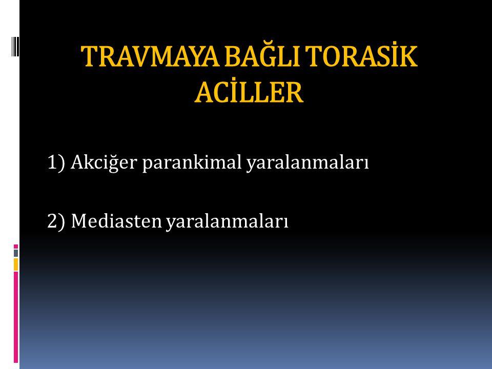 TRAVMAYA BAĞLI TORASİK ACİLLER 1) Akciğer parankimal yaralanmaları 2) Mediasten yaralanmaları