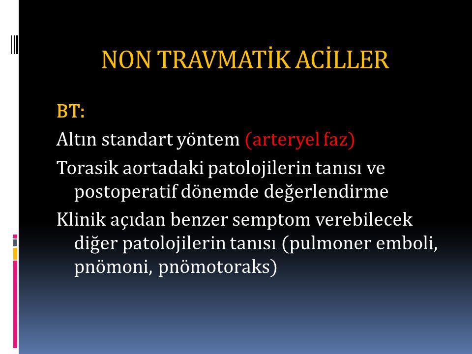 NON TRAVMATİK ACİLLER BT: Altın standart yöntem (arteryel faz) Torasik aortadaki patolojilerin tanısı ve postoperatif dönemde değerlendirme Klinik açıdan benzer semptom verebilecek diğer patolojilerin tanısı (pulmoner emboli, pnömoni, pnömotoraks)