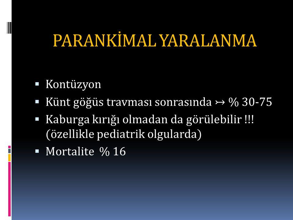 PARANKİMAL YARALANMA  Kontüzyon  Künt göğüs travması sonrasında ↣ % 30-75  Kaburga kırığı olmadan da görülebilir !!.