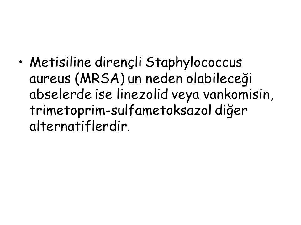 Metisiline dirençli Staphylococcus aureus (MRSA) un neden olabileceği abselerde ise linezolid veya vankomisin, trimetoprim-sulfametoksazol diğer alter