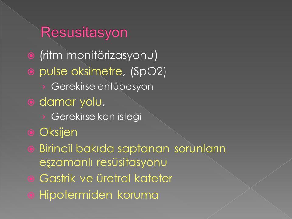  (ritm monitörizasyonu)  pulse oksimetre, (SpO2) › Gerekirse entübasyon  damar yolu, › Gerekirse kan isteği  Oksijen  Birincil bakıda saptanan sorunların eşzamanlı resüsitasyonu  Gastrik ve üretral kateter  Hipotermiden koruma