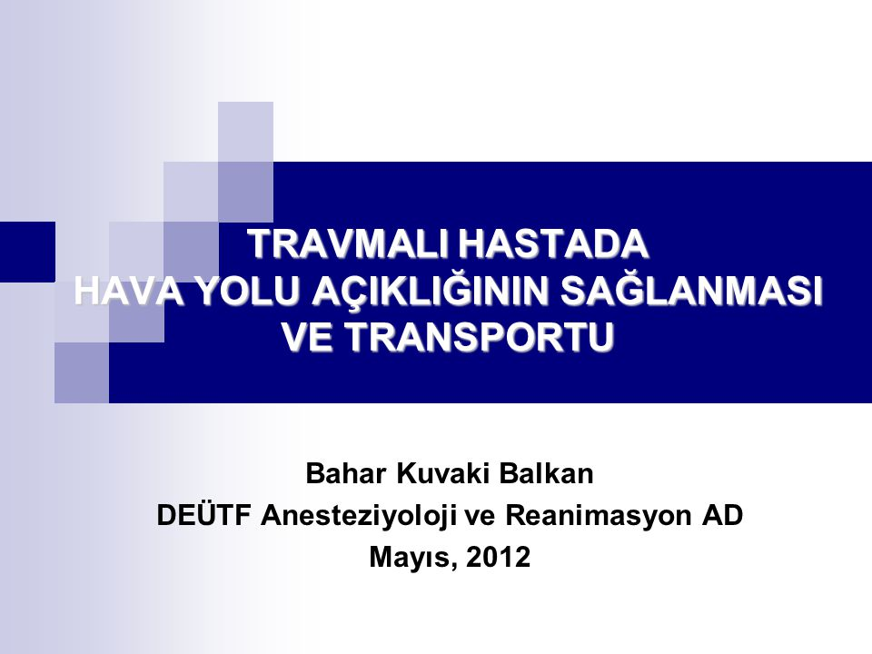TRAVMALI HASTADA HAVA YOLU AÇIKLIĞININ SAĞLANMASI VE TRANSPORTU Bahar Kuvaki Balkan DEÜTF Anesteziyoloji ve Reanimasyon AD Mayıs, 2012