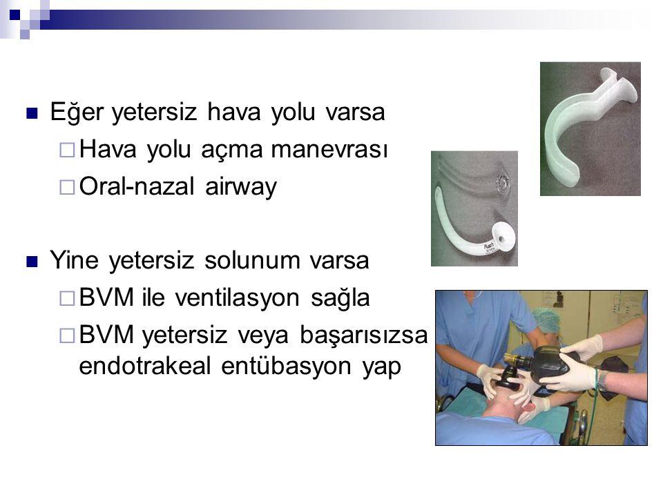 Eğer yetersiz hava yolu varsa  Hava yolu açma manevrası  Oral-nazal airway Yine yetersiz solunum varsa  BVM ile ventilasyon sağla  BVM yetersiz veya başarısızsa endotrakeal entübasyon yap