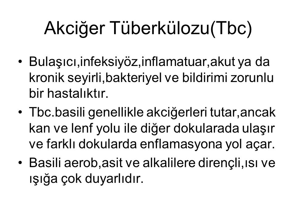 Akciğer Tüberkülozu(Tbc) Bulaşıcı,infeksiyöz,inflamatuar,akut ya da kronik seyirli,bakteriyel ve bildirimi zorunlu bir hastalıktır. Tbc.basili genelli