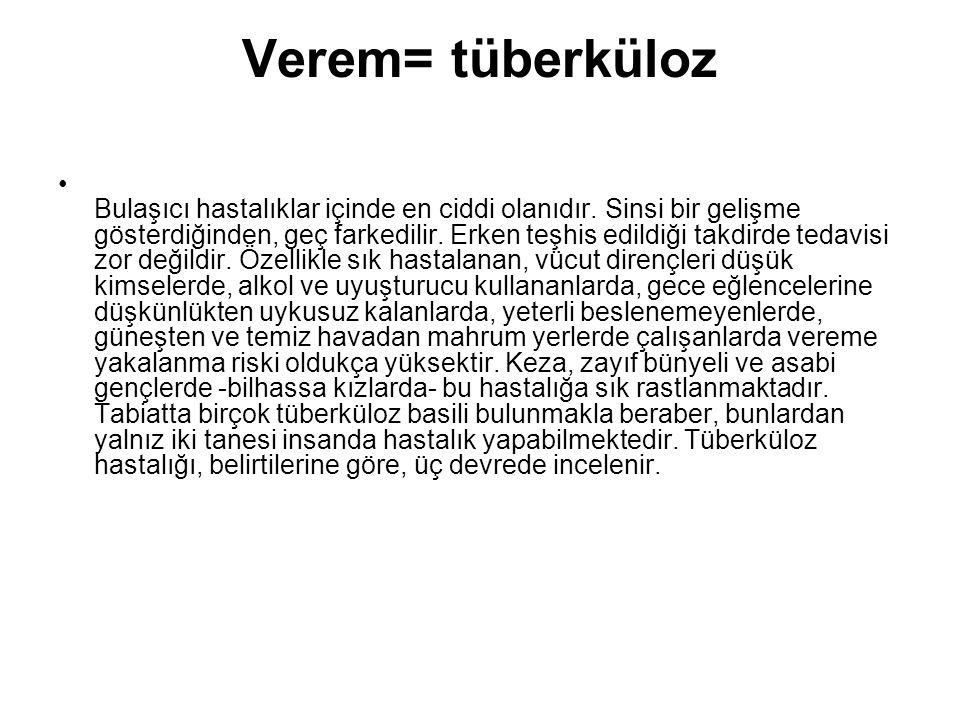 Verem= tüberküloz Bulaşıcı hastalıklar içinde en ciddi olanıdır. Sinsi bir gelişme gösterdiğinden, geç farkedilir. Erken teşhis edildiği takdirde teda