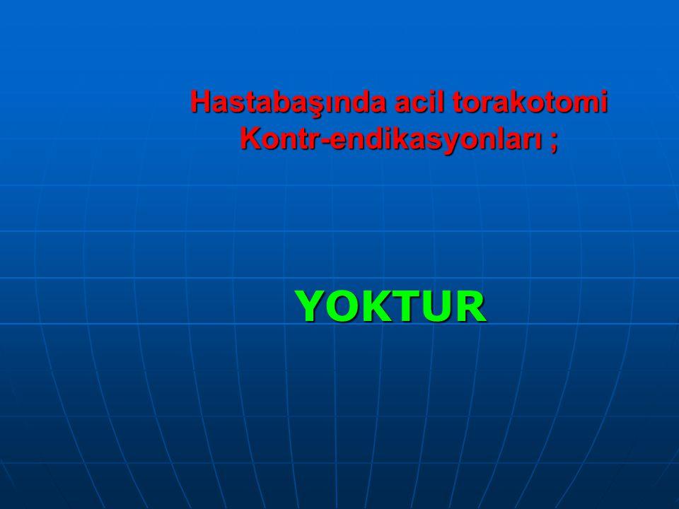 Hastabaşında acil torakotomi Kontr-endikasyonları ; YOKTUR