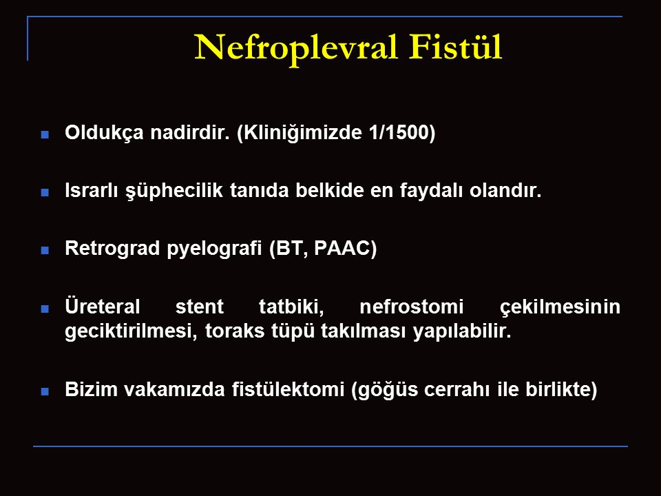 Nefroplevral Fistül Oldukça nadirdir.