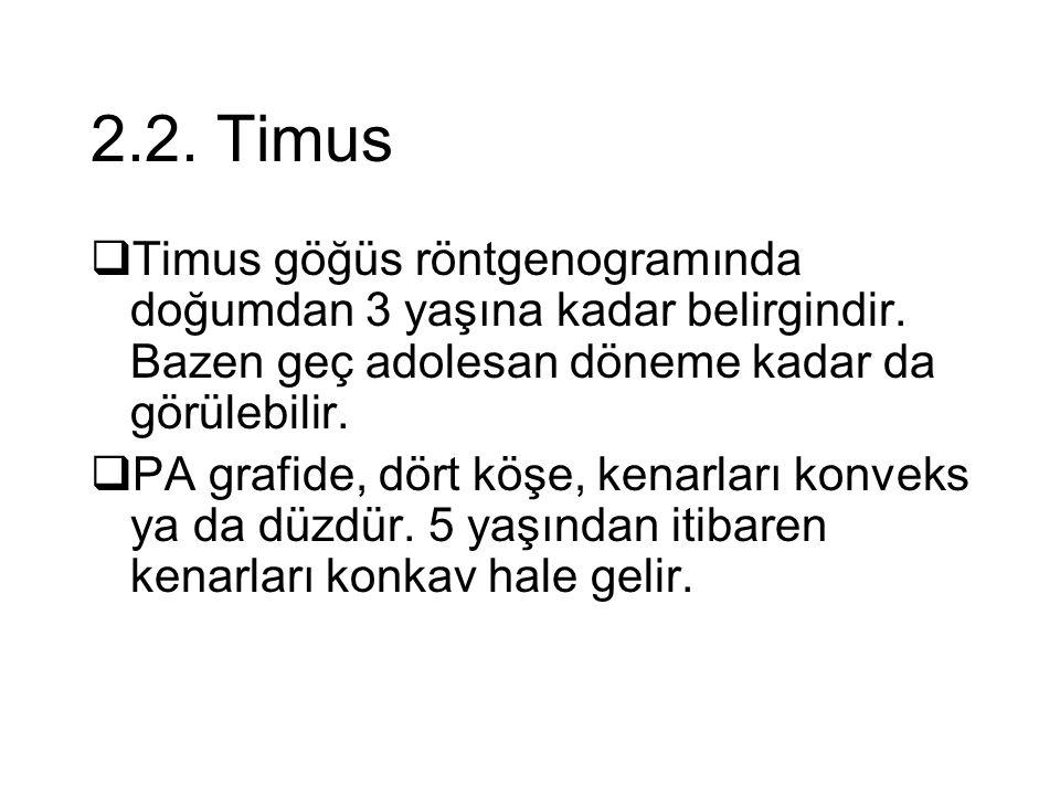 2.2. Timus  Timus göğüs röntgenogramında doğumdan 3 yaşına kadar belirgindir. Bazen geç adolesan döneme kadar da görülebilir.  PA grafide, dört köşe