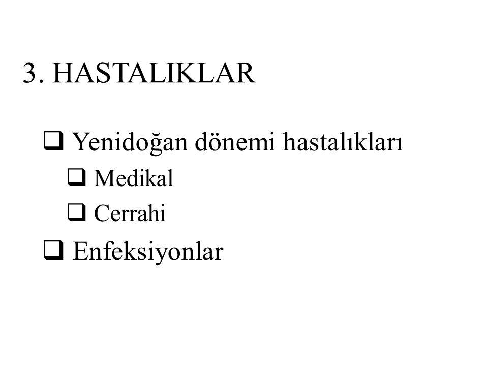 3. HASTALIKLAR  Yenidoğan dönemi hastalıkları  Medikal  Cerrahi  Enfeksiyonlar