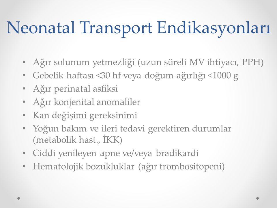 Neonatal Transport Endikasyonları Ağır solunum yetmezliği (uzun süreli MV ihtiyacı, PPH) Gebelik haftası <30 hf veya doğum ağırlığı <1000 g Ağır perin
