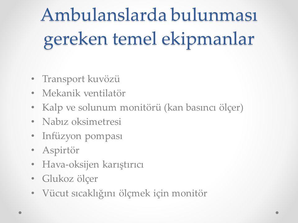 Ambulanslarda bulunması gereken temel ekipmanlar Transport kuvözü Mekanik ventilatör Kalp ve solunum monitörü (kan basıncı ölçer) Nabız oksimetresi In