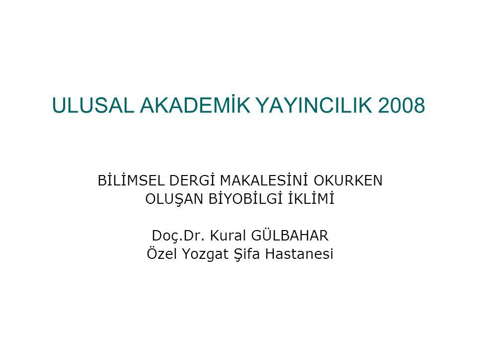 ULUSAL AKADEMİK YAYINCILIK 2008 BİLİMSEL DERGİ MAKALESİNİ OKURKEN OLUŞAN BİYOBİLGİ İKLİMİ Doç.Dr.