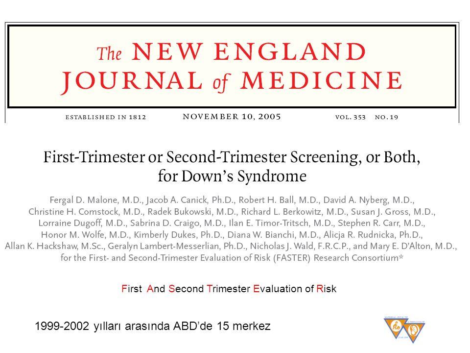 First And Second Trimester Evaluation of Risk 1999-2002 yılları arasında ABD'de 15 merkez