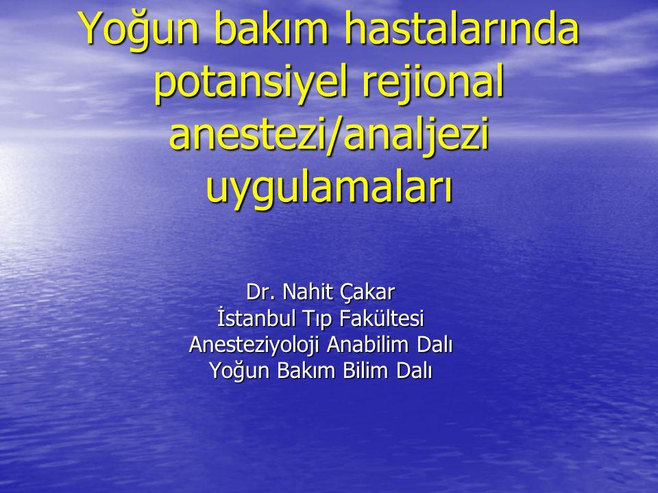 Yoğun bakım hastalarında potansiyel rejional anestezi/analjezi uygulamaları Dr. Nahit Çakar İstanbul Tıp Fakültesi Anesteziyoloji Anabilim Dalı Yoğun