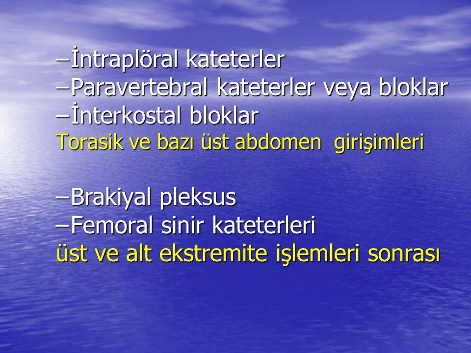 –İntraplöral kateterler –Paravertebral kateterler veya bloklar –İnterkostal bloklar Torasik ve bazı üst abdomen girişimleri –Brakiyal pleksus –Femoral