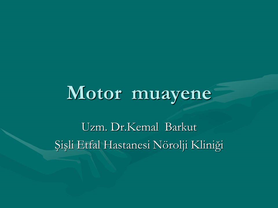 Motor muayene Uzm. Dr.Kemal Barkut Şişli Etfal Hastanesi Nörolji Kliniği