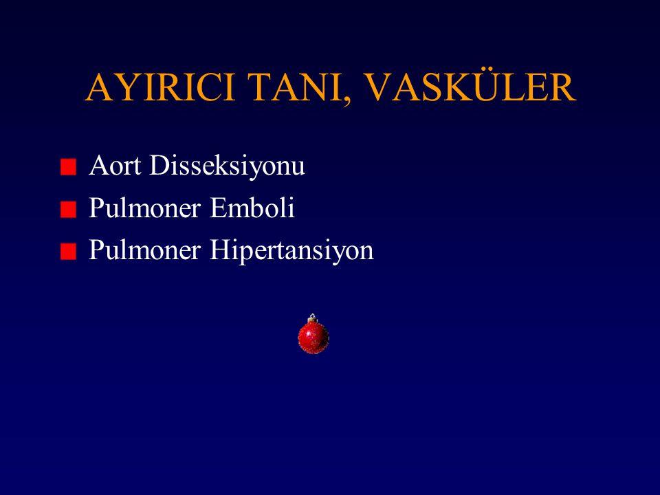 AYIRICI TANI, VASKÜLER Aort Disseksiyonu Pulmoner Emboli Pulmoner Hipertansiyon