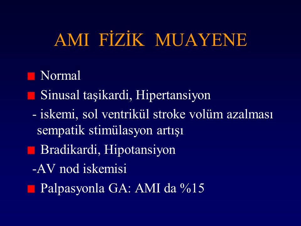 AMI FİZİK MUAYENE Normal Sinusal taşikardi, Hipertansiyon - iskemi, sol ventrikül stroke volüm azalması sempatik stimülasyon artışı Bradikardi, Hipota