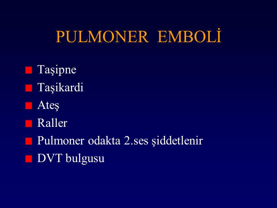 PULMONER EMBOLİ Taşipne Taşikardi Ateş Raller Pulmoner odakta 2.ses şiddetlenir DVT bulgusu