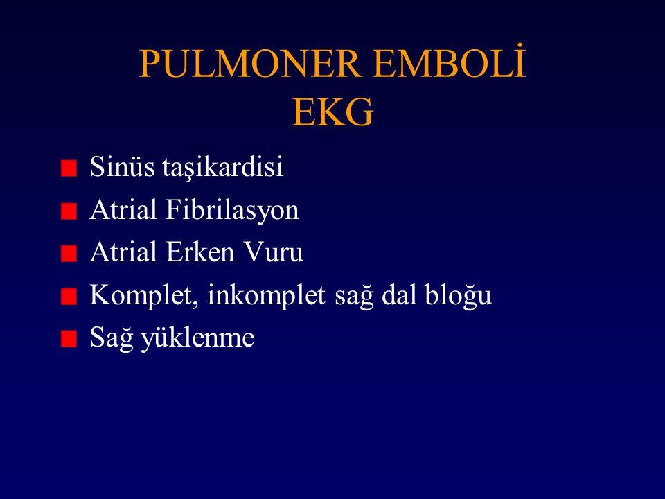 PULMONER EMBOLİ EKG Sinüs taşikardisi Atrial Fibrilasyon Atrial Erken Vuru Komplet, inkomplet sağ dal bloğu Sağ yüklenme