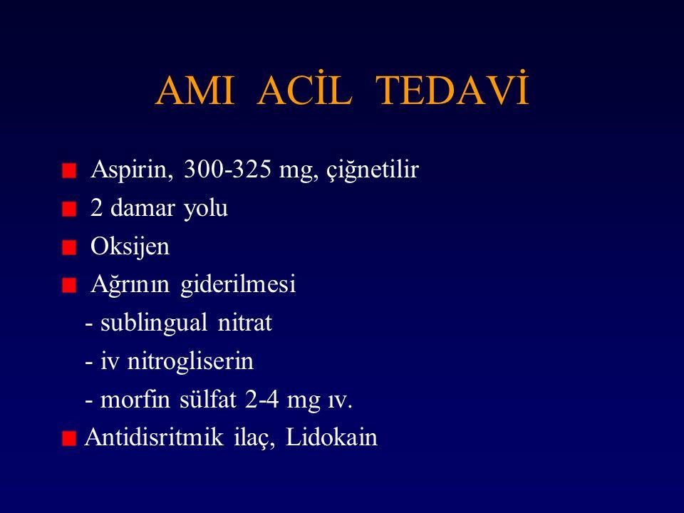 AMI ACİL TEDAVİ Aspirin, 300-325 mg, çiğnetilir 2 damar yolu Oksijen Ağrının giderilmesi - sublingual nitrat - iv nitrogliserin - morfin sülfat 2-4 mg