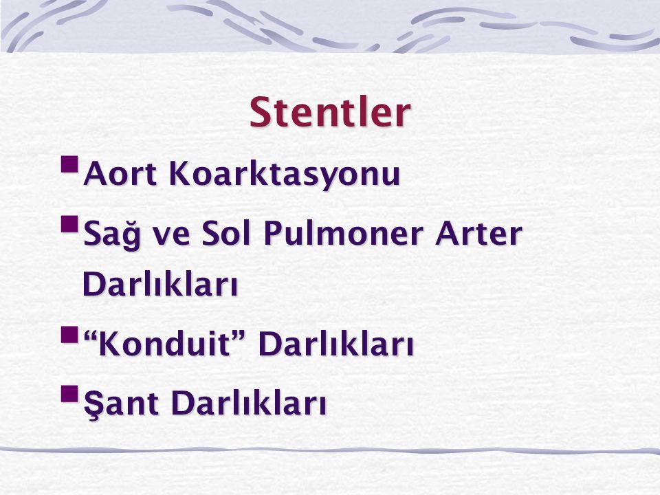 """Stentler  Aort Koarktasyonu  Sa ğ ve Sol Pulmoner Arter Darlıkları  """"Konduit"""" Darlıkları  Ş ant Darlıkları"""