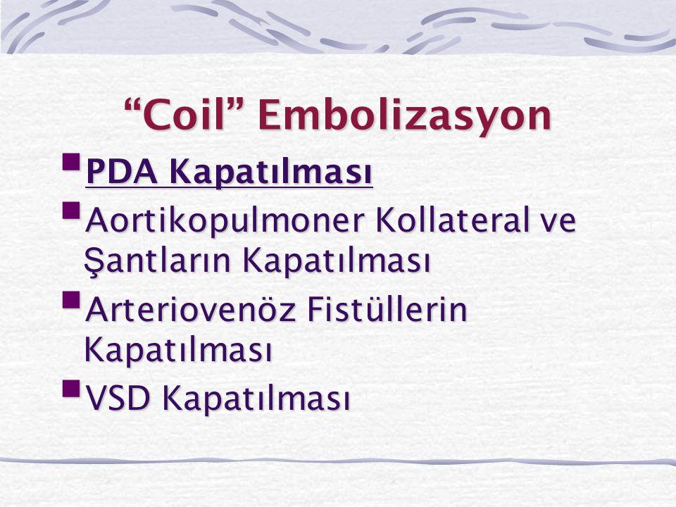 """""""Coil"""" Embolizasyon  PDA Kapatılması  Aortikopulmoner Kollateral ve Ş antların Kapatılması  Arteriovenöz Fistüllerin Kapatılması  VSD Kapatılması"""