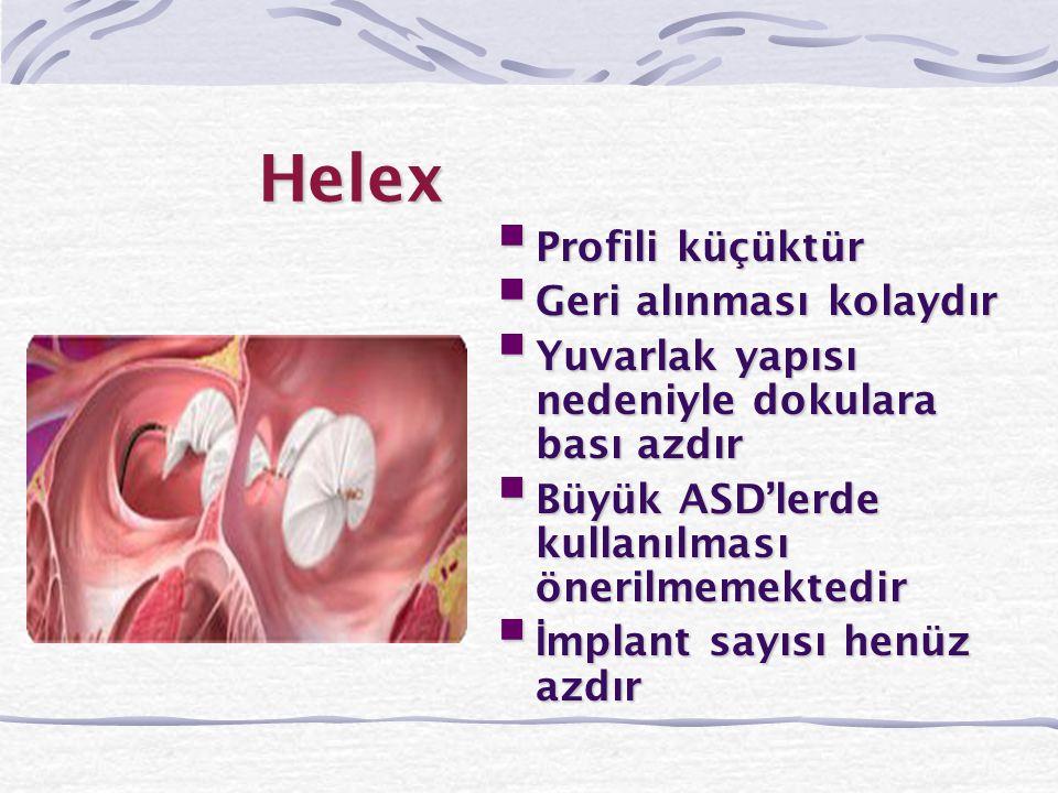 Helex  Profili küçüktür  Geri alınması kolaydır  Yuvarlak yapısı nedeniyle dokulara bası azdır  Büyük ASD'lerde kullanılması önerilmemektedir  İ