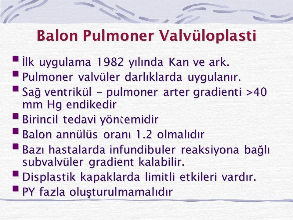 Balon Pulmoner Valvüloplasti  İ lk uygulama 1982 yılında Kan ve ark.  Pulmoner valvüler darlıklarda uygulanır.  Sa ğ ventrikül – pulmoner arter gra