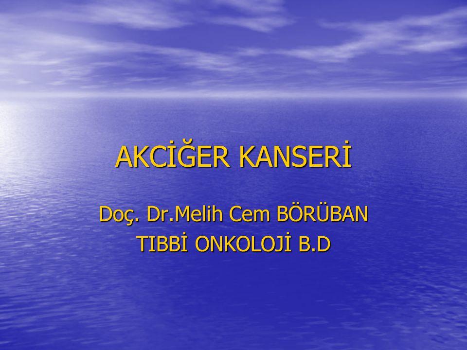 AKCİĞER KANSERİ Doç. Dr.Melih Cem BÖRÜBAN TIBBİ ONKOLOJİ B.D