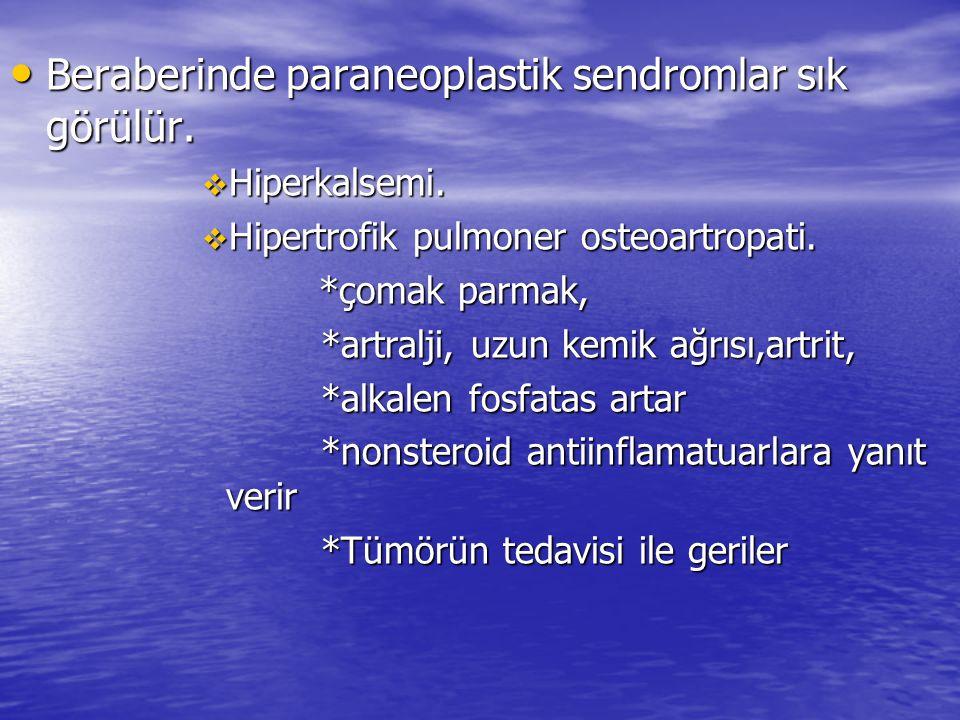 Beraberinde paraneoplastik sendromlar sık görülür. Beraberinde paraneoplastik sendromlar sık görülür.  Hiperkalsemi.  Hipertrofik pulmoner osteoartr